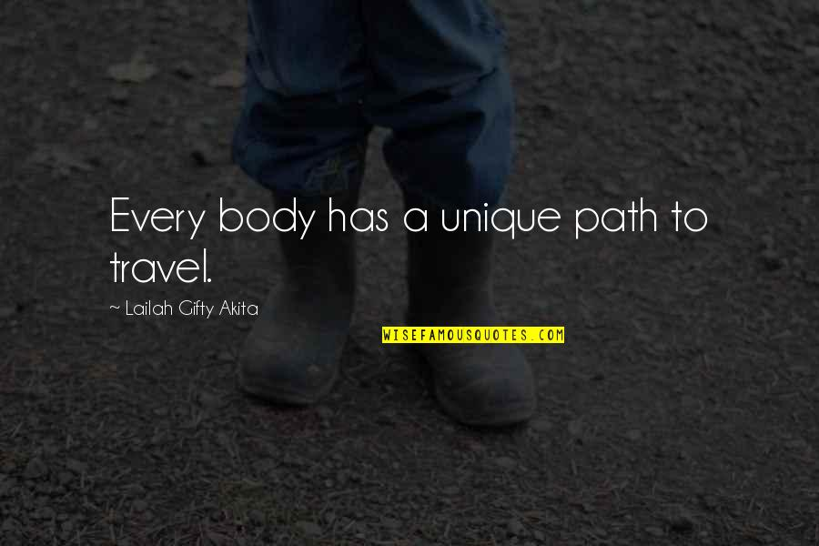 Travel Writing Quotes By Lailah Gifty Akita: Every body has a unique path to travel.