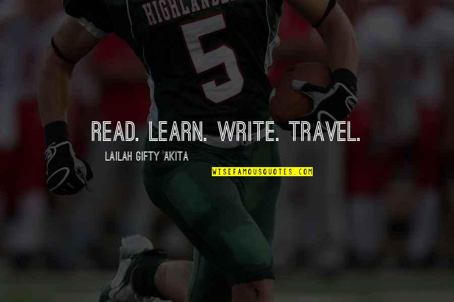 Travel Writing Quotes By Lailah Gifty Akita: Read. Learn. Write. Travel.