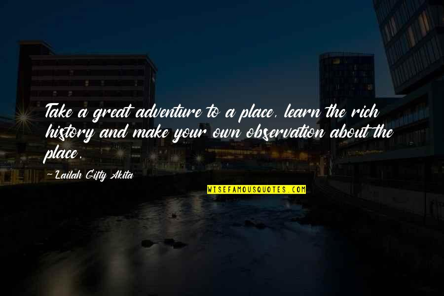 Travel Writing Quotes By Lailah Gifty Akita: Take a great adventure to a place, learn