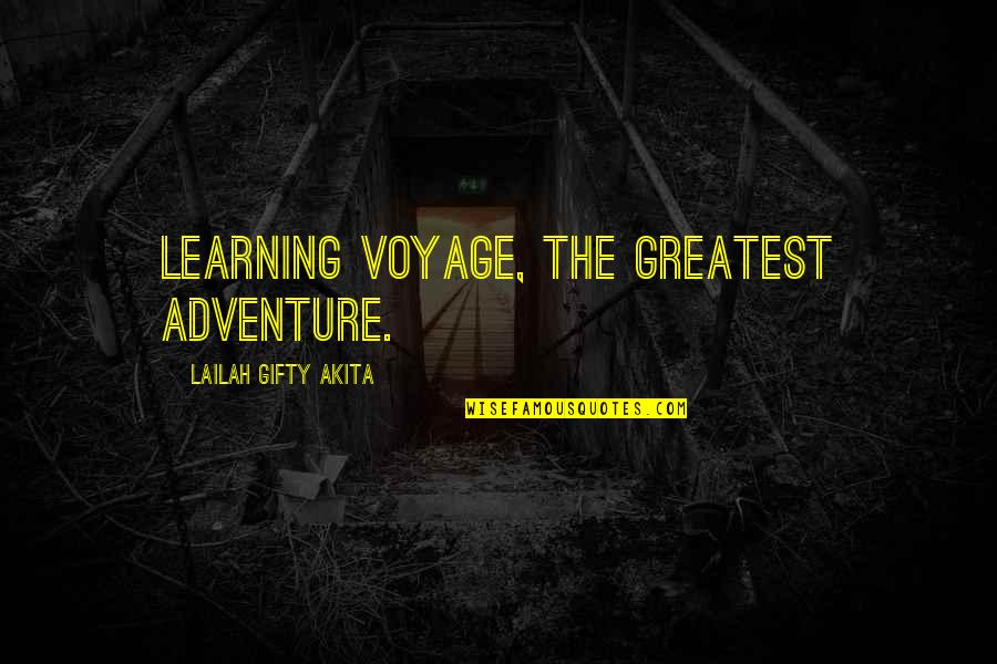 Travel Writing Quotes By Lailah Gifty Akita: Learning voyage, the greatest adventure.
