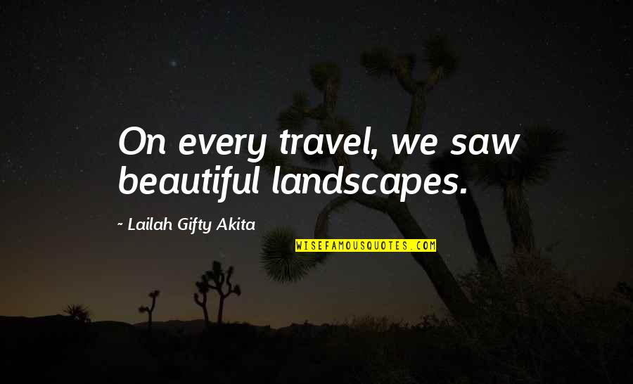 Travel Writing Quotes By Lailah Gifty Akita: On every travel, we saw beautiful landscapes.
