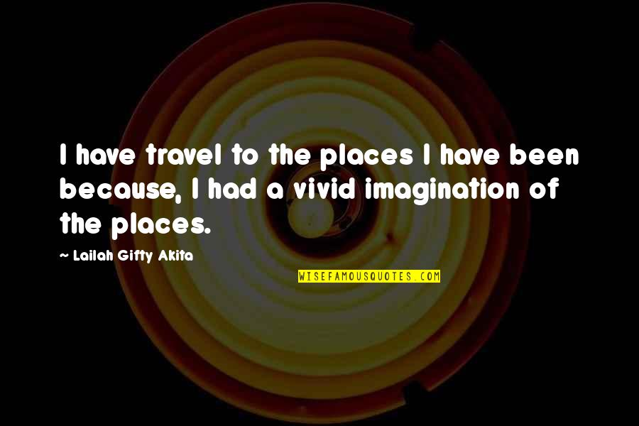 Travel Writing Quotes By Lailah Gifty Akita: I have travel to the places I have
