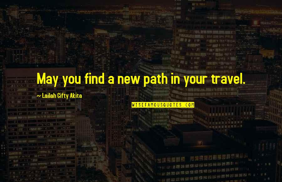 Travel Writing Quotes By Lailah Gifty Akita: May you find a new path in your