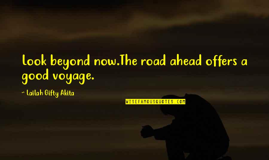 Travel Writing Quotes By Lailah Gifty Akita: Look beyond now.The road ahead offers a good
