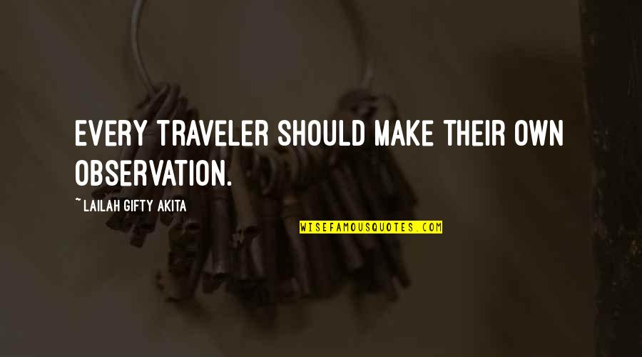 Travel Writing Quotes By Lailah Gifty Akita: Every traveler should make their own observation.