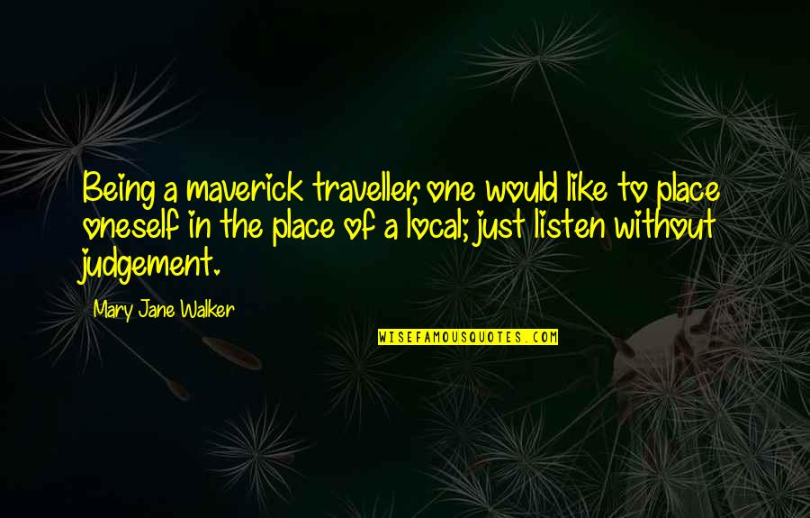 Travel Writing Quotes By Mary Jane Walker: Being a maverick traveller, one would like to