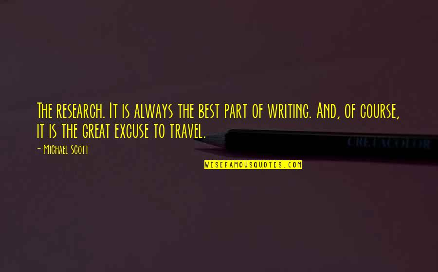 Travel Writing Quotes By Michael Scott: The research. It is always the best part