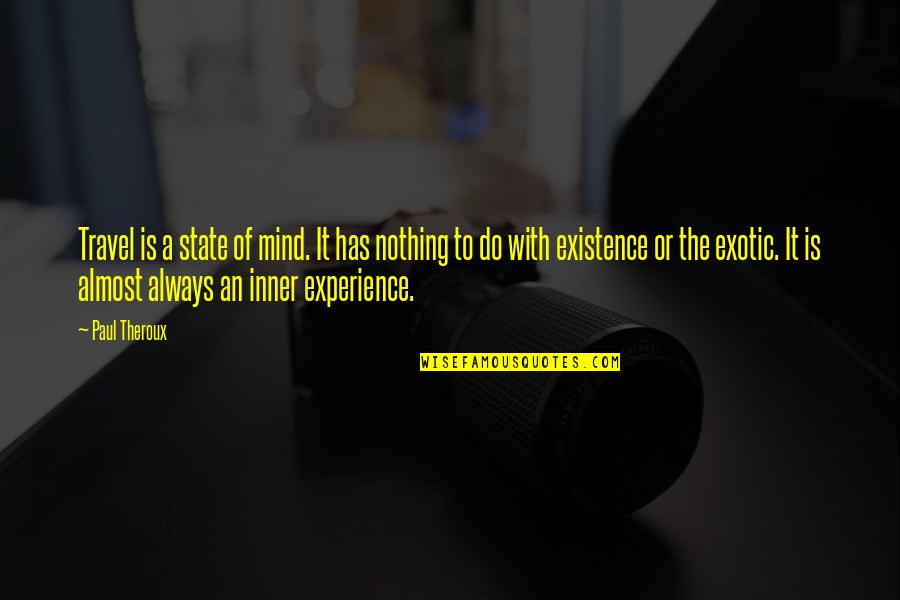 Travel Writing Quotes By Paul Theroux: Travel is a state of mind. It has