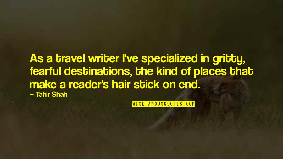 Travel Writing Quotes By Tahir Shah: As a travel writer I've specialized in gritty,