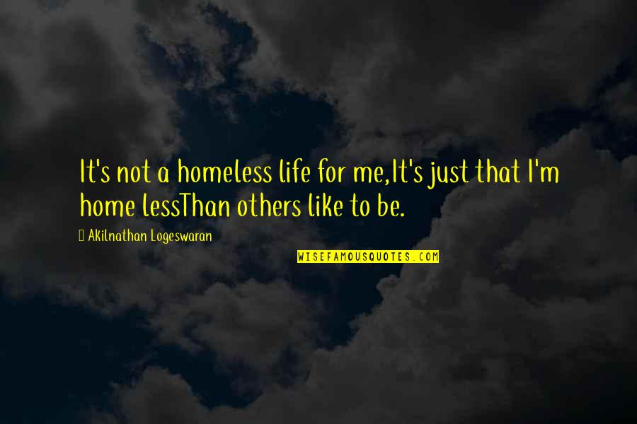 Traveling Home Quotes By Akilnathan Logeswaran: It's not a homeless life for me,It's just