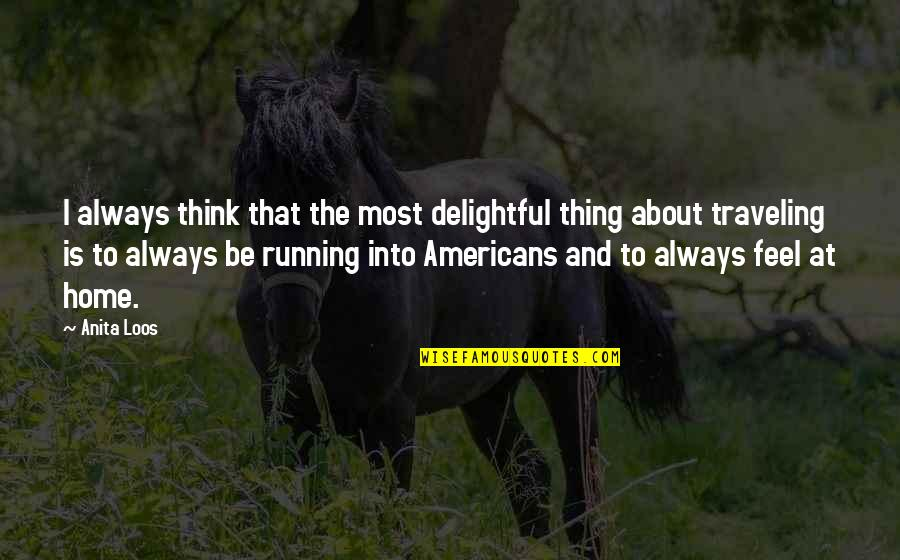 Traveling Home Quotes By Anita Loos: I always think that the most delightful thing