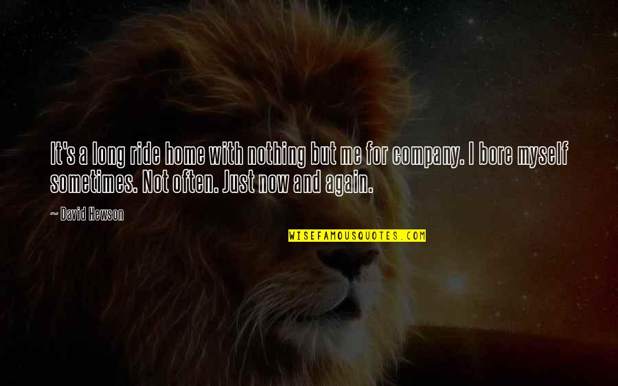 Traveling Home Quotes By David Hewson: It's a long ride home with nothing but