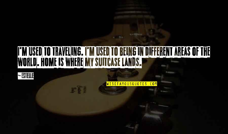 Traveling Home Quotes By Estelle: I'm used to traveling. I'm used to being