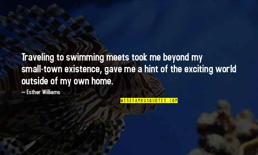 Traveling Home Quotes By Esther Williams: Traveling to swimming meets took me beyond my