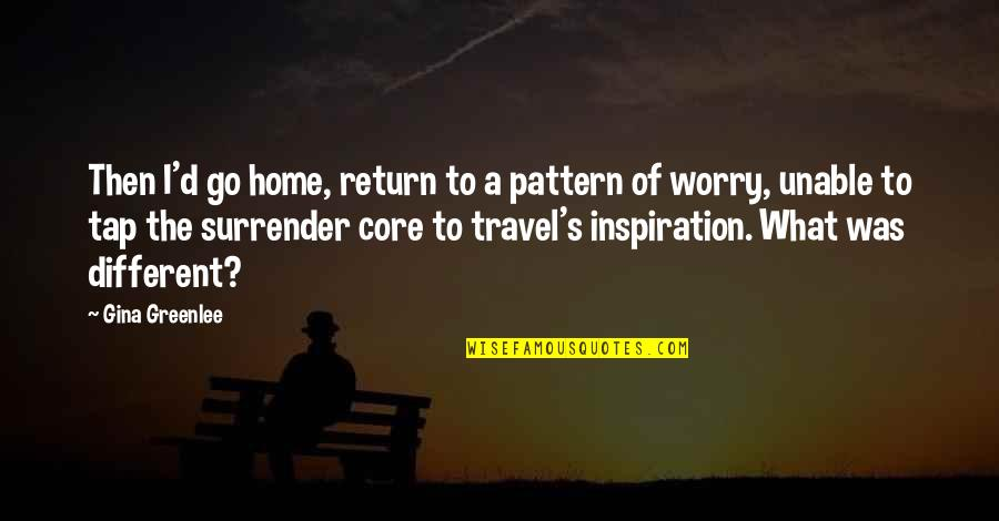 Traveling Home Quotes By Gina Greenlee: Then I'd go home, return to a pattern