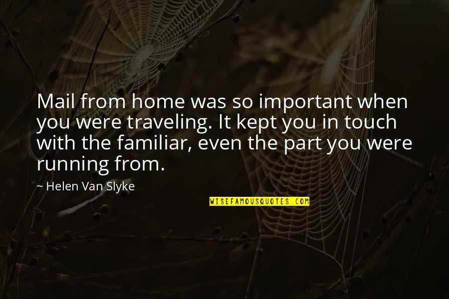 Traveling Home Quotes By Helen Van Slyke: Mail from home was so important when you