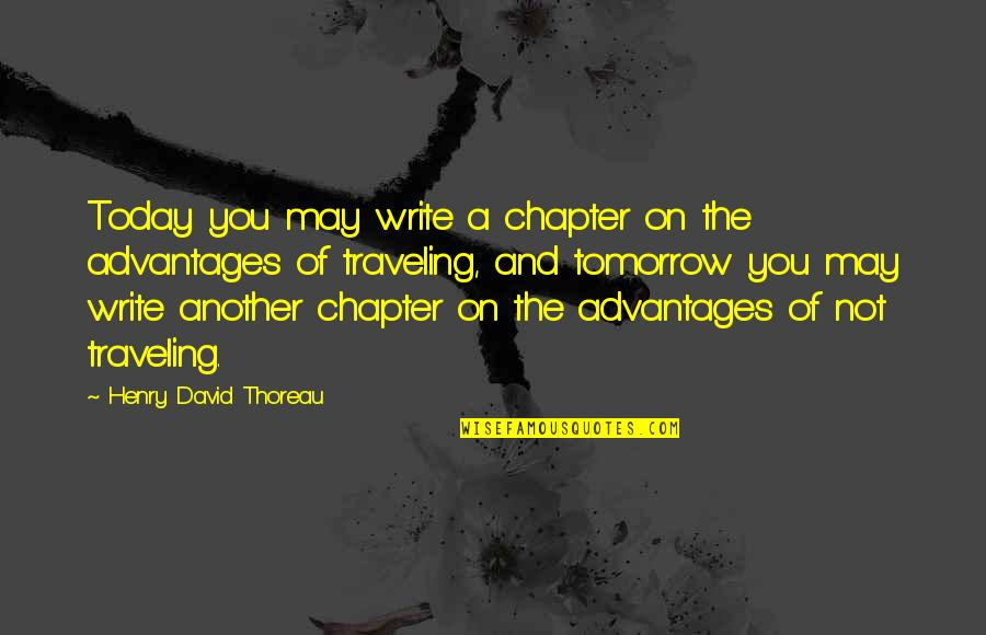 Traveling Home Quotes By Henry David Thoreau: Today you may write a chapter on the