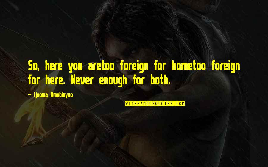 Traveling Home Quotes By Ijeoma Umebinyuo: So, here you aretoo foreign for hometoo foreign