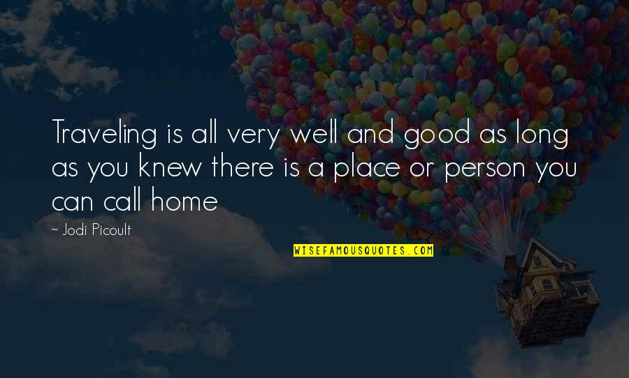 Traveling Home Quotes By Jodi Picoult: Traveling is all very well and good as