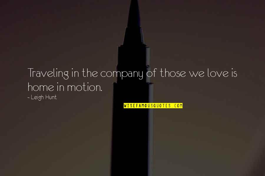 Traveling Home Quotes By Leigh Hunt: Traveling in the company of those we love