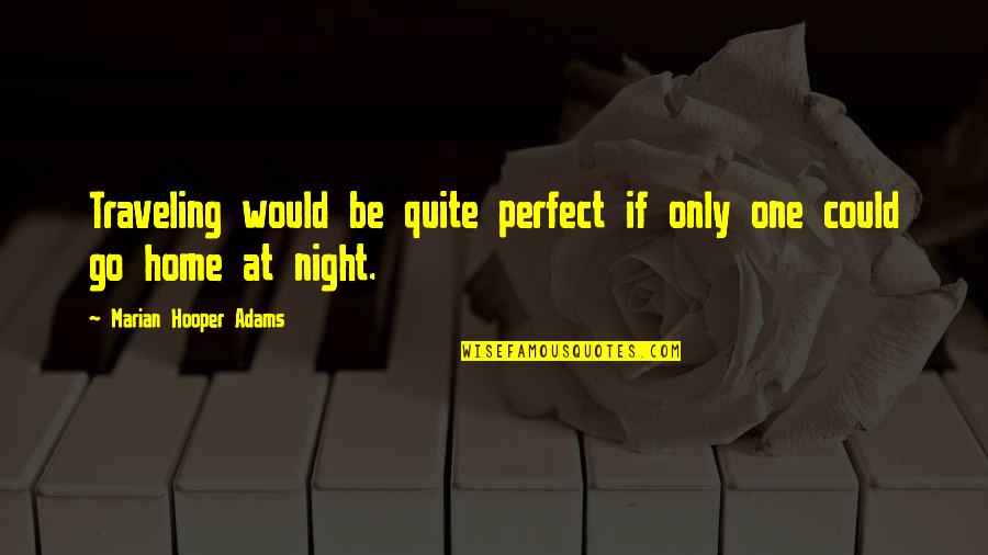 Traveling Home Quotes By Marian Hooper Adams: Traveling would be quite perfect if only one