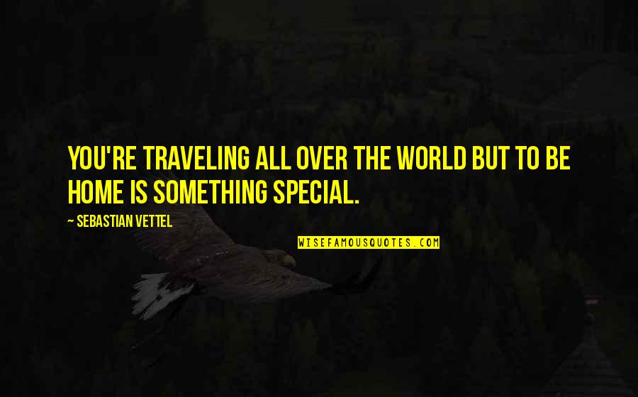 Traveling Home Quotes By Sebastian Vettel: You're traveling all over the world but to