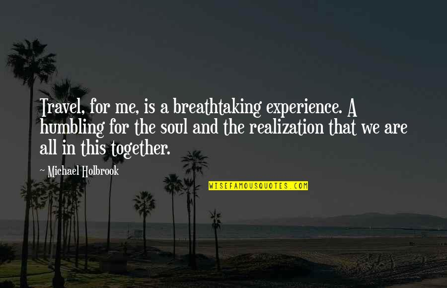 Traveling Together Love Quotes By Michael Holbrook: Travel, for me, is a breathtaking experience. A