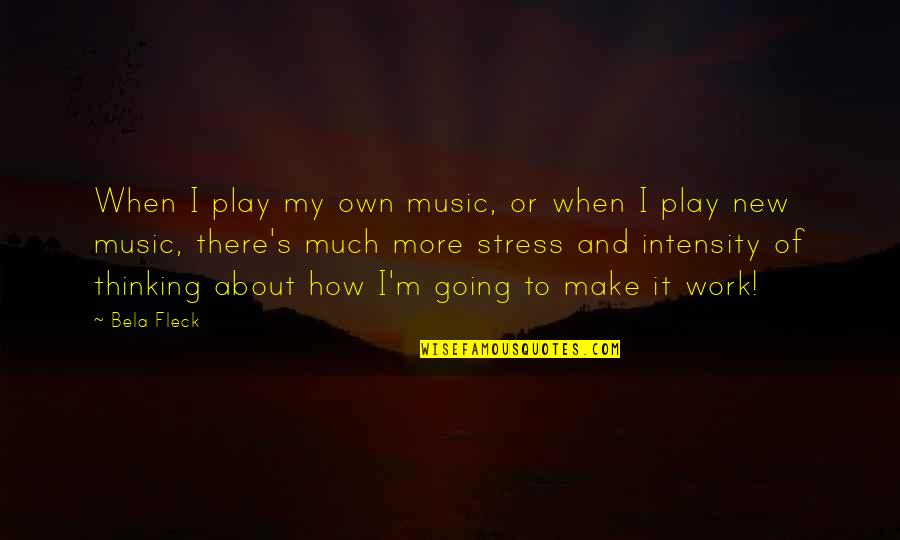 Travelocity Gnome Quotes By Bela Fleck: When I play my own music, or when