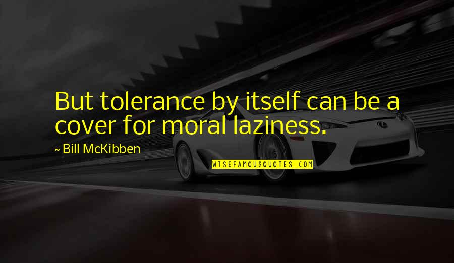 Travis Barker Music Quotes By Bill McKibben: But tolerance by itself can be a cover