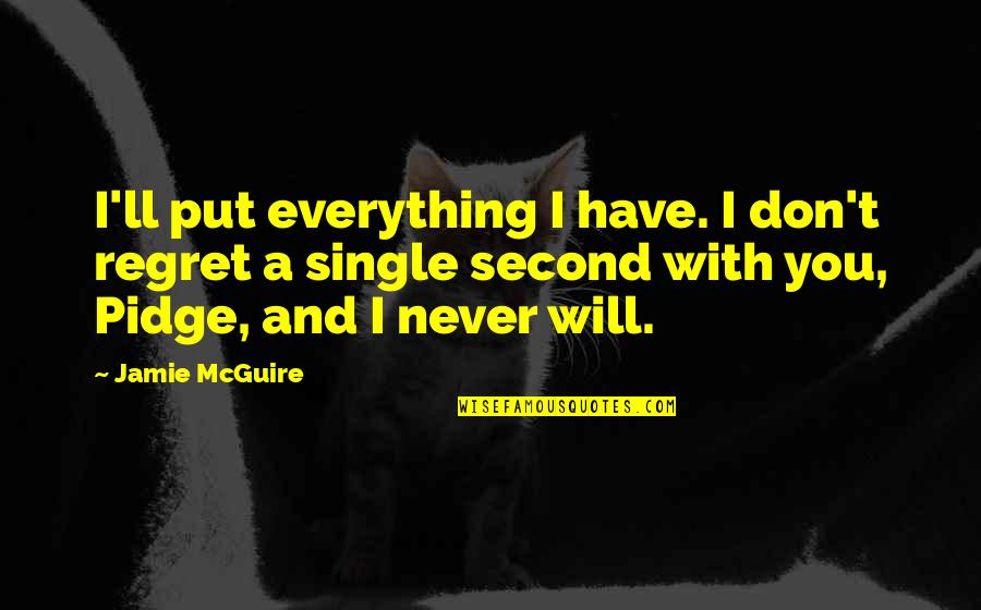 Travis Barker Music Quotes By Jamie McGuire: I'll put everything I have. I don't regret