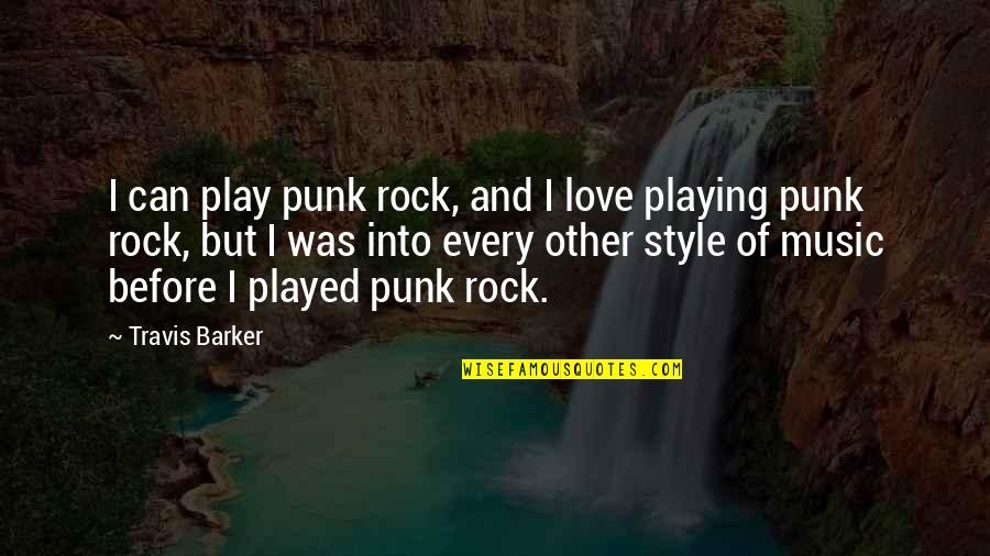 Travis Barker Music Quotes By Travis Barker: I can play punk rock, and I love