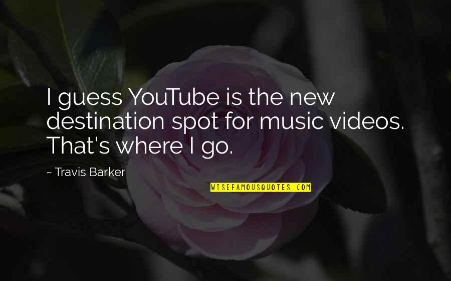Travis Barker Music Quotes By Travis Barker: I guess YouTube is the new destination spot
