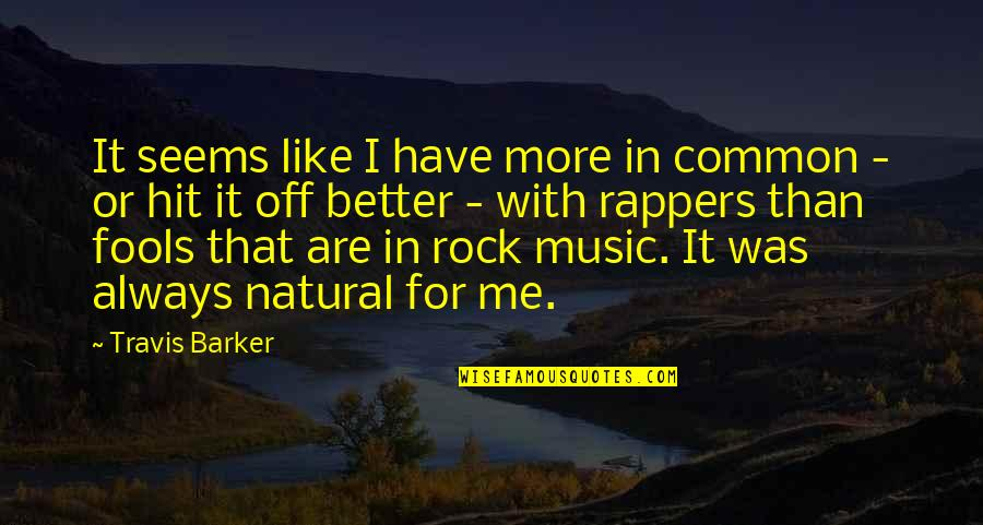 Travis Barker Music Quotes By Travis Barker: It seems like I have more in common