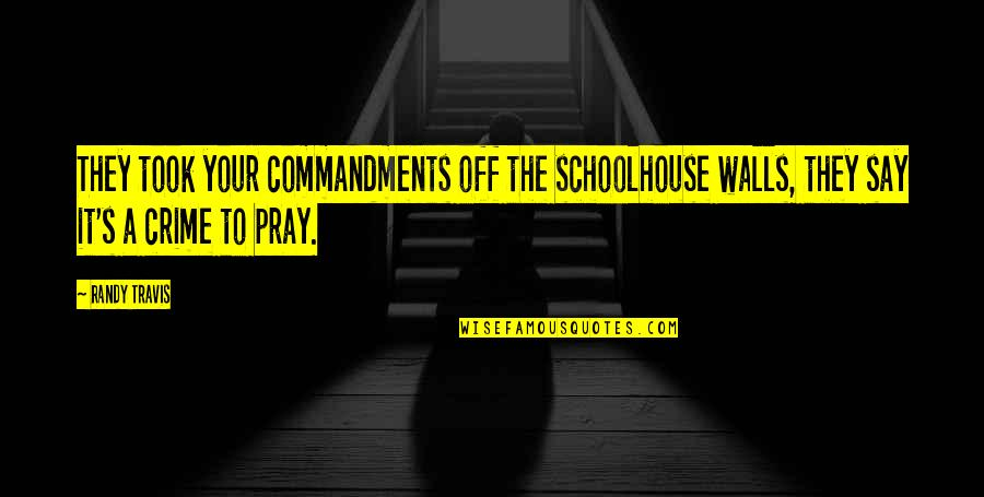 Travis Wall Quotes By Randy Travis: They took your commandments off the schoolhouse walls,