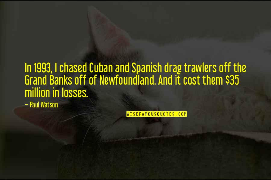 Trawlers Quotes By Paul Watson: In 1993, I chased Cuban and Spanish drag