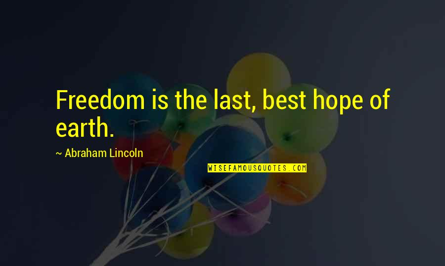 Treacherous Heart Quotes By Abraham Lincoln: Freedom is the last, best hope of earth.
