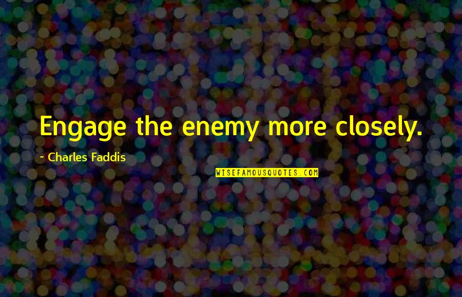 Treacherous Heart Quotes By Charles Faddis: Engage the enemy more closely.