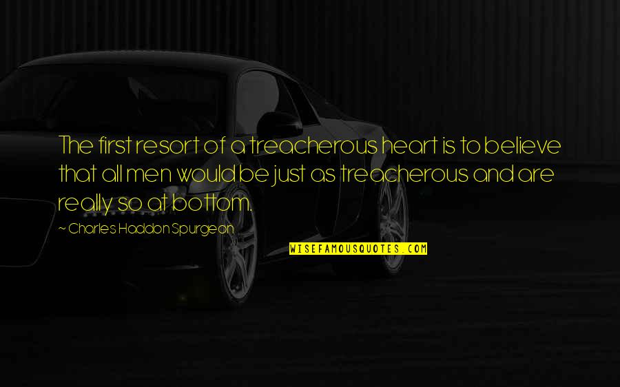 Treacherous Heart Quotes By Charles Haddon Spurgeon: The first resort of a treacherous heart is