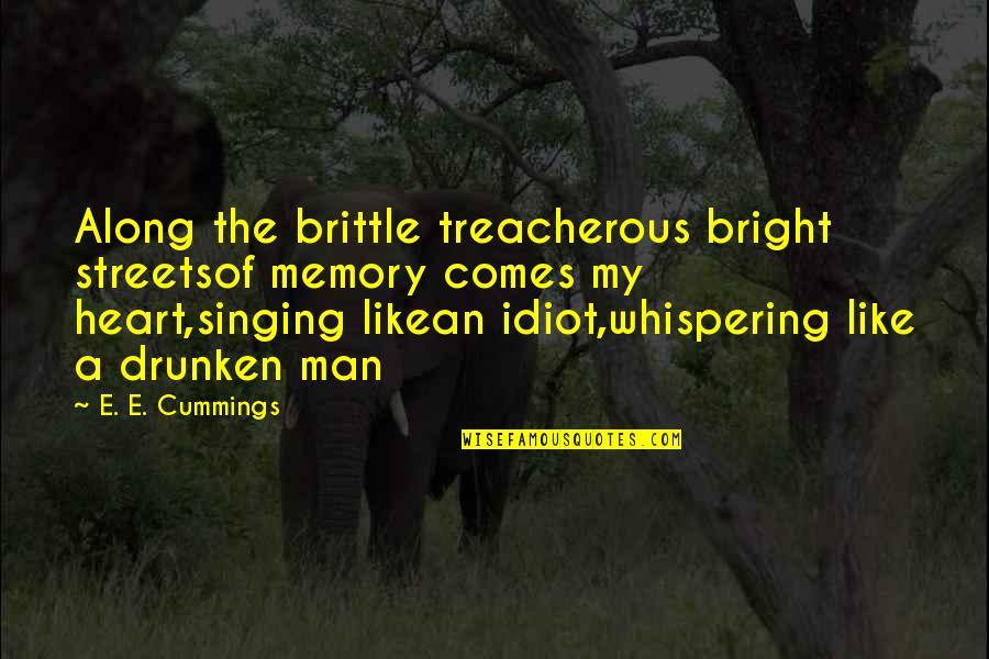 Treacherous Heart Quotes By E. E. Cummings: Along the brittle treacherous bright streetsof memory comes