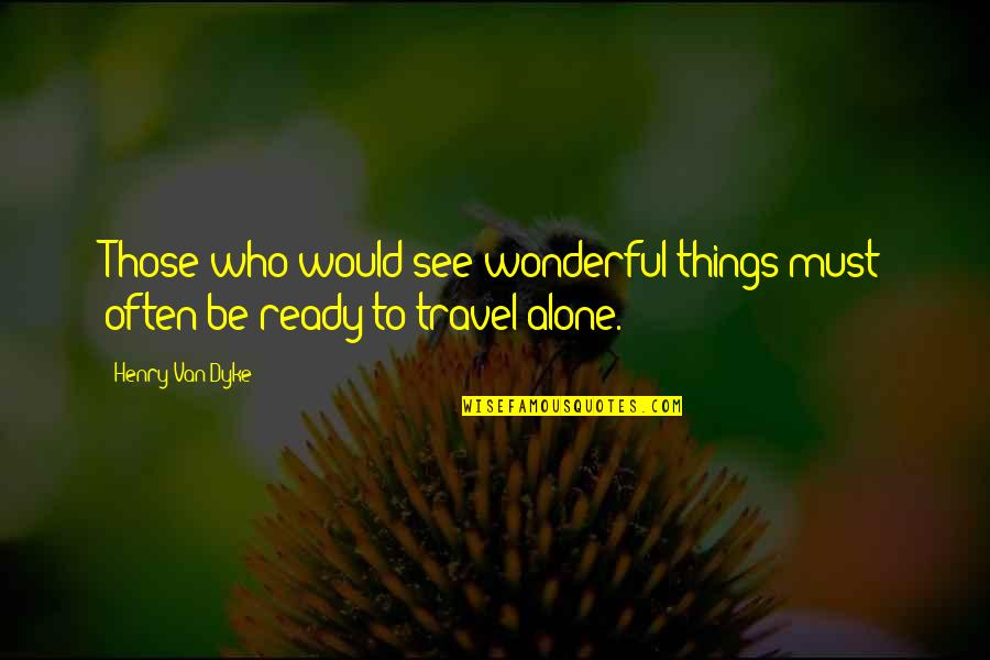 Treacherous Heart Quotes By Henry Van Dyke: Those who would see wonderful things must often