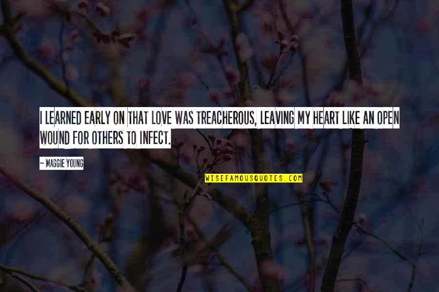 Treacherous Heart Quotes By Maggie Young: I learned early on that love was treacherous,