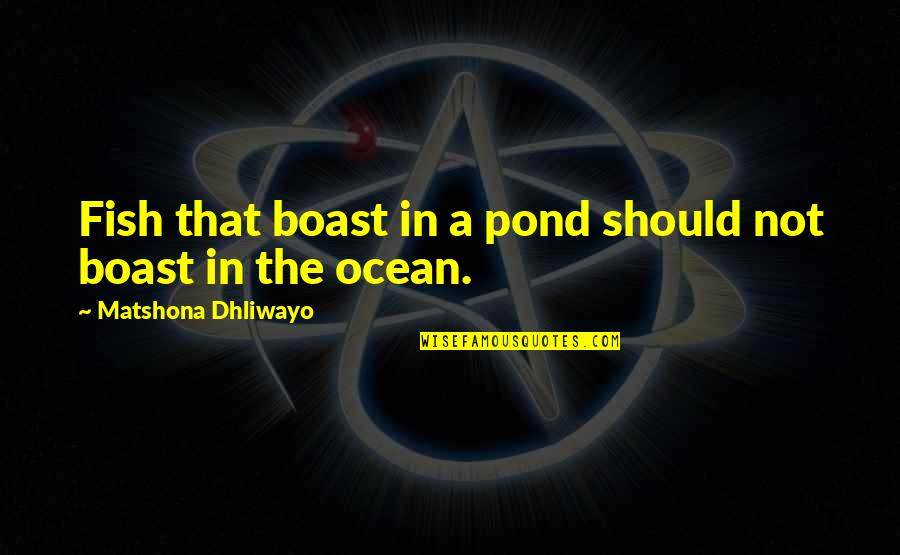 Treacherous Heart Quotes By Matshona Dhliwayo: Fish that boast in a pond should not
