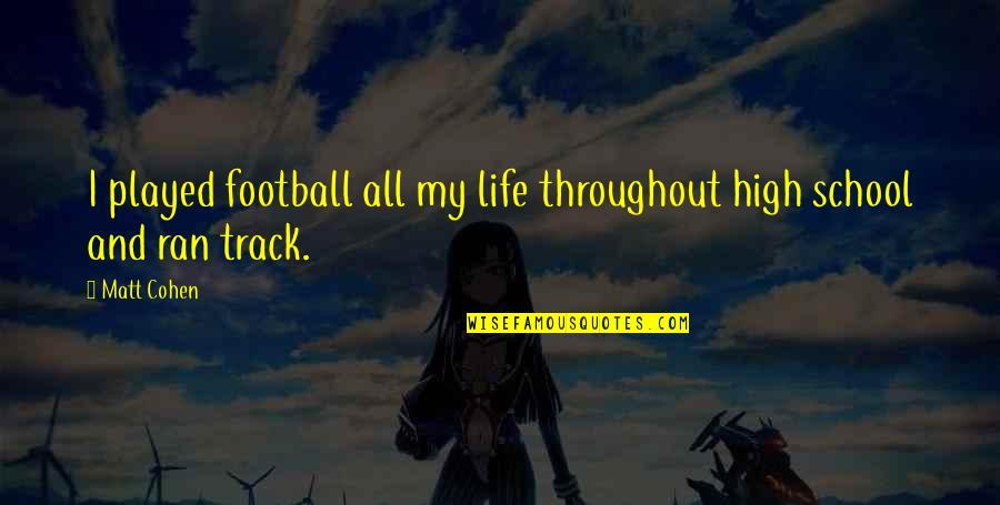 Treacherous Heart Quotes By Matt Cohen: I played football all my life throughout high
