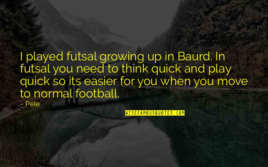 Treacherous Heart Quotes By Pele: I played futsal growing up in Baurd. In