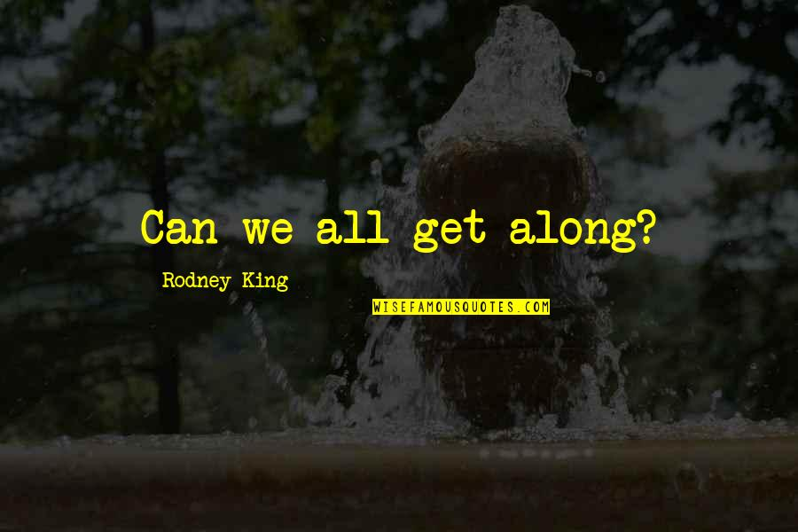 Treacherous Heart Quotes By Rodney King: Can we all get along?