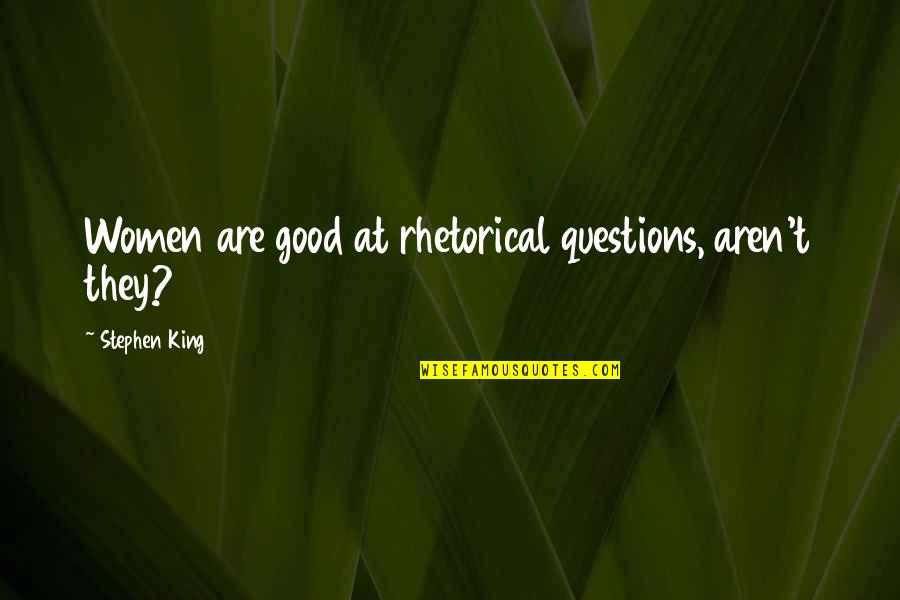 Treacherous Heart Quotes By Stephen King: Women are good at rhetorical questions, aren't they?