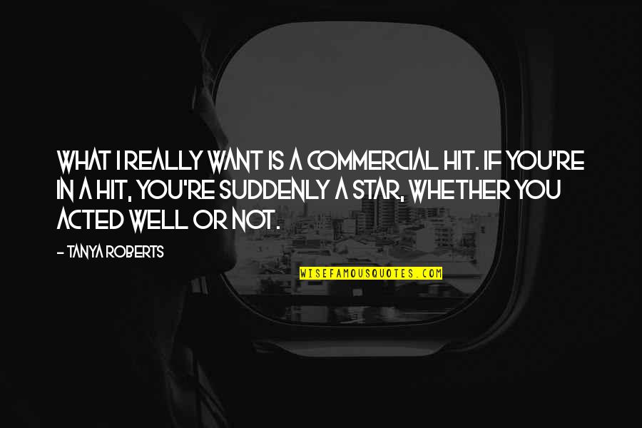 Treacherous Heart Quotes By Tanya Roberts: What I really want is a commercial hit.