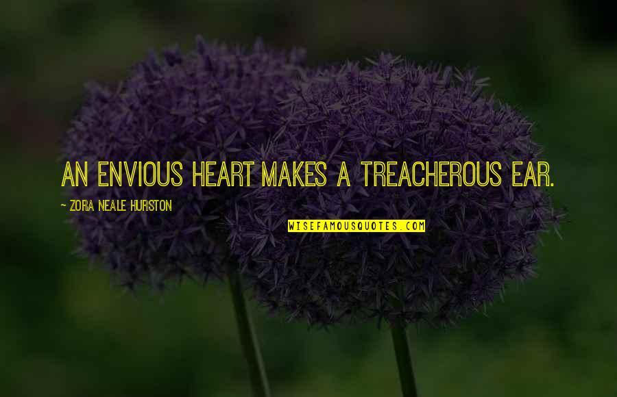 Treacherous Heart Quotes By Zora Neale Hurston: An envious heart makes a treacherous ear.