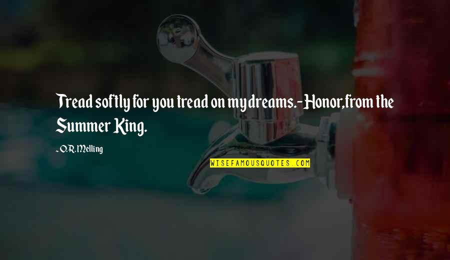Tread Softly Quotes By O.R. Melling: Tread softly for you tread on my dreams.-Honor,from