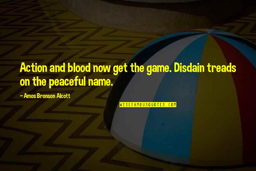 Treads Quotes By Amos Bronson Alcott: Action and blood now get the game. Disdain